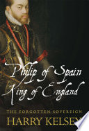 Philip of Spain  King of England