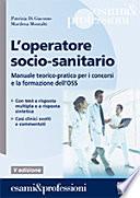 L operatore socio sanitario  Manuale teorico pratico per i concorsi e la formazione professionale dell OSS