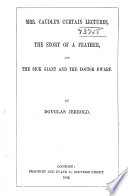 The Writings Of Douglas Jerrold Mrs Caudle S Curtain Lectures The Story Of A Feather The Sick Giant And The Doctor Dwarf 1852