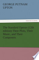 The Standard Operas (12th edition) Their Plots, Their Music, and Their Composers The Creators Of This Series Are United By