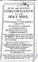 A New and Useful Concordance to the Holy Bible ... Begun by the Indutrious Labours of V. P. I.e. Vavasor Powell , Etc