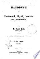 Handbuch der Mathematik, Physik, Geodasie und Astronomie von Rudolf Wolf
