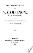 Œuvres poétiques de V. Campenon ... précédées d'une notice sur sa vie et ses ouvrages, par Ed. Mennechet