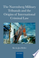 The Nuremberg Military Tribunals and the Origins of International Criminal Law