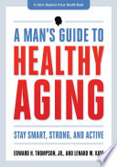 A Man S Guide To Healthy Aging