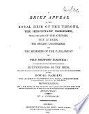 A Brief Appeal To The Royal Heir Of The Throne, The Hereditary Noblemen ... Of The British Empire: Occasioned By The Present Alarming Licentiousness Of The Press, As Particularly Evidenced By Some Late Attacks Upon The Male Branches Of The Royal Family ... By A Commoner : ...