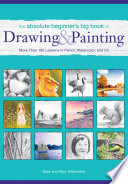 The Absolute Beginner s Big Book of Drawing and Painting