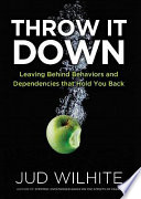 Throw It Down Leaving Behind Behaviors and Dependencies That Hold You Back