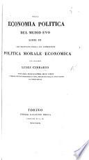 Della economia politica del medio evo libri III  che trattano della sua condizione politica  morale  economica