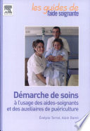 Démarche de soins à l'usage des aides-soignants et des auxiliaires de puériculture