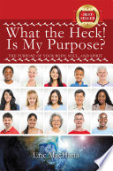 What the Heck! Is My Purpose? The purpose of your body, soul, and spirit