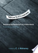 Worldliness (Foreword by John Piper) by C. J. Mahaney