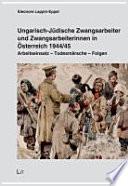 Ungarisch-jüdische Zwangsarbeiter und Zwangsarbeiterinnen in Österreich 1944/45