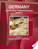Germany Export Import  Trade and Business Directory Volume 1 Strategic Information and Contacts