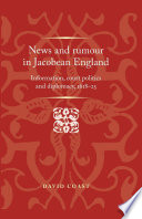 News and Rumour in Jacobean England And Distorted During The Tumultuous Later Years