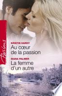Au coeur de la passion - La femme d'un autre (Harlequin Passions)