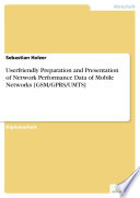 Userfriendly Preparation and Presentation of Network Performance Data of Mobile Networks  GSM GPRS UMTS