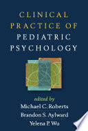 Clinical Practice Of Pediatric Psychology : for helping children and their families...