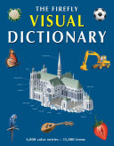 The Firefly Visual Dictionary : as astronomy, the animal kingdom,...