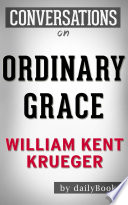 Ordinary Grace  A Novel by William Kent Krueger   Conversation Starters