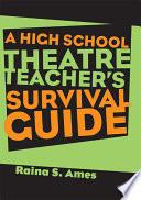 The High School Theatre Teacher s Survival Guide