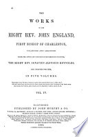 The Works of the Right Rev  John England  First Bishop of Charleston Book PDF