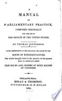 A Manual of Parliamentary Practice  Composed Originally for the Use of the Senate of the United States