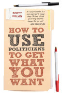 How to Use Politicians to Get What You Want