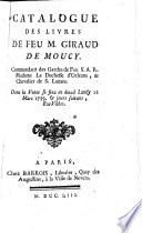 Catalogue Des Livres De Feu M. Giraud De Moucy ... Dont La Vente Se Fera En Detail Lundy 12 Mars 1753. & Jours Suivans, Rue Vildot : ...