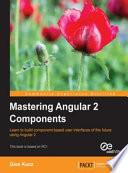 Mastering Angular 2 Components