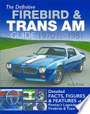 The Definitive Firebird & Trans Am Guide: 1970 1/2 - 1981 Detailed Facts, Figures & Features of Pontiac's Legendary Firebirds & Trans Ams