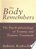 The Body Remembers  The Psychophysiology of Trauma and Trauma Treatment