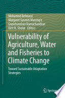 Vulnerability Of Agriculture Water And Fisheries To Climate Change