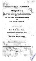 Bibliotheca juridica oder Verzeichniss aller brauchbaren, in älterer und neuerer Zeit, besonders aber vom Jahre 1750 bis zu Mitte des Jahres 1848 in Deutschland erschienenen Werke über alle Theile der Rechtsgelehrsamkeit, und deren Hulfswissenschaften