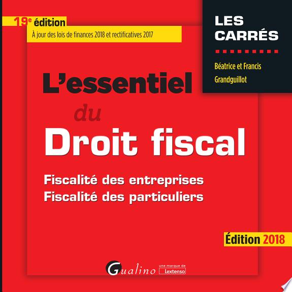 L'essentiel du droit fiscal : fiscalité des entreprises, fiscalité des particuliers / Béatrice et Francis Grandguillot.- Issy-les-Moulineaux : Gualino , DL 2018