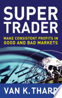 Super Trader  Make Consistent Profits in Good and Bad Markets Book PDF