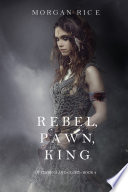 Rebel, Pawn, King (Of Crowns and Glory—Book 4) by Morgan Rice