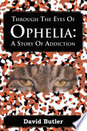 Through The Eyes Of Ophelia A Story Of Addiction book