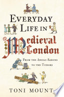 Everyday Life in Medieval London