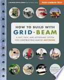 How to build with grid beam : a fast, easy, and affordable system for constructing almost anything