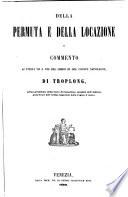 Della permuta e della locazione o commento ai titolo VII e VIII del libro III del codice Napoleone