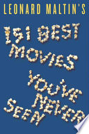 Leonard Maltin s 151 Best Movies You ve Never Seen