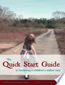 The Quick Start Guide to Becoming a Children s Author Now
