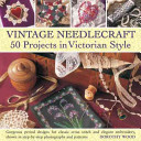 Vintage Needlecraft The Victorian Period Ranging From