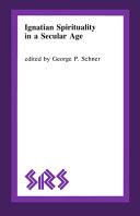 Ignatian Spirituality in a Secular Age
