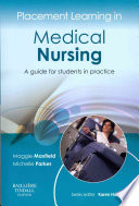 Placement Learning in Medical Nursing A guide for students in practice 1