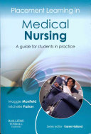 Placement Learning in Medical Nursing,A guide for students in practice,1