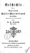 Geschichte der Regierung Kaiser Maximilians des Ersten
