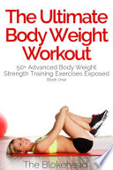 The Ultimate Body Weight Workout   50  Advanced Body Weight Strength Training Exercises Exposed   Book One