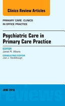 Psychiatric Care in Primary Care Practice  an Issue of Primary Care  Clinics in Office Practice